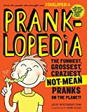 Pranklopedia: The Funniest, Grossest, Craziest, Not-Mean Pranks on the Planet! By Julie Winterbottom